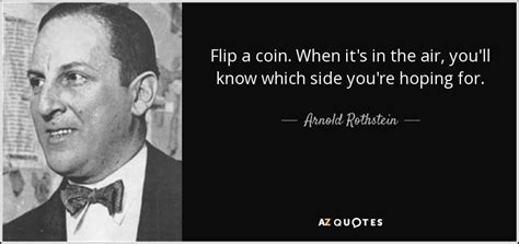 Arnold Rothstein quote: Flip a coin